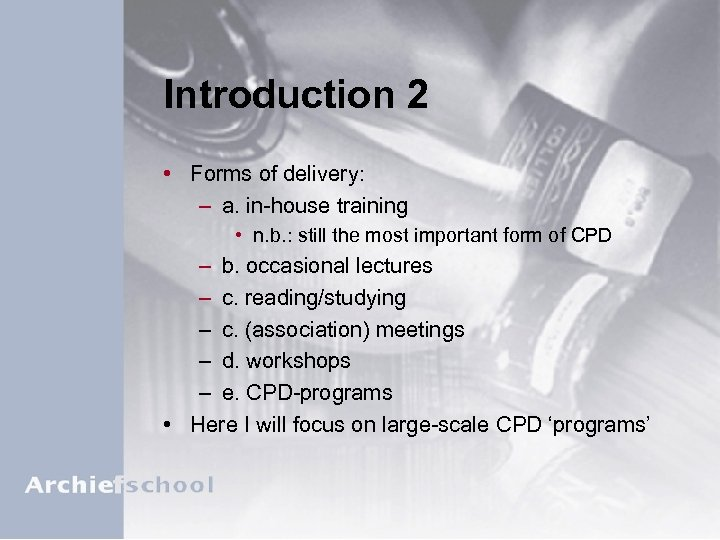 Introduction 2 • Forms of delivery: – a. in-house training • n. b. :
