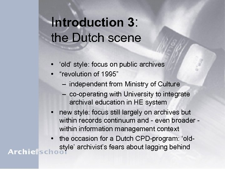 "Introduction 3: the Dutch scene • 'old' style: focus on public archives • ""revolution"