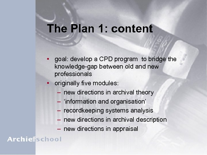 The Plan 1: content • goal: develop a CPD program to bridge the knowledge-gap