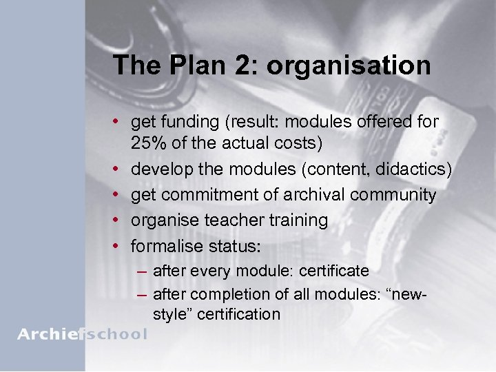 The Plan 2: organisation • get funding (result: modules offered for 25% of the