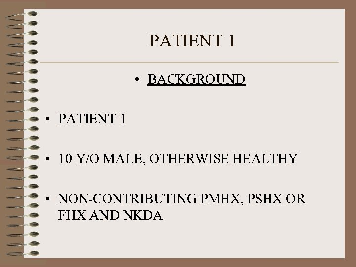 PATIENT 1 • BACKGROUND • PATIENT 1 • 10 Y/O MALE, OTHERWISE HEALTHY •