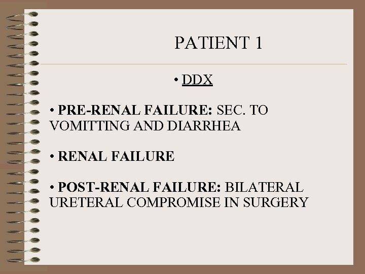 PATIENT 1 • DDX • PRE-RENAL FAILURE: SEC. TO VOMITTING AND DIARRHEA • RENAL