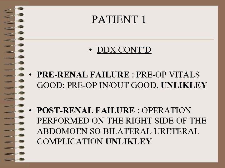 PATIENT 1 • DDX CONT'D • PRE-RENAL FAILURE : PRE-OP VITALS GOOD; PRE-OP IN/OUT