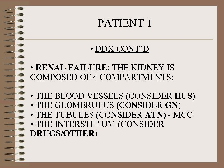 PATIENT 1 • DDX CONT'D • RENAL FAILURE: THE KIDNEY IS COMPOSED OF 4