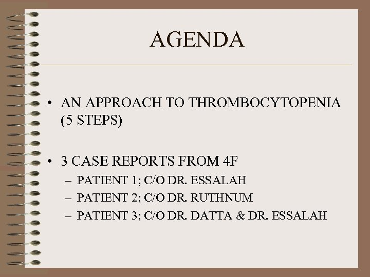 AGENDA • AN APPROACH TO THROMBOCYTOPENIA (5 STEPS) • 3 CASE REPORTS FROM 4