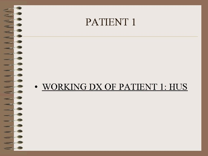 PATIENT 1 • WORKING DX OF PATIENT 1: HUS