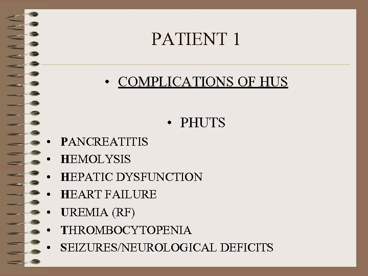 PATIENT 1 • COMPLICATIONS OF HUS • PHUTS • • PANCREATITIS HEMOLYSIS HEPATIC DYSFUNCTION