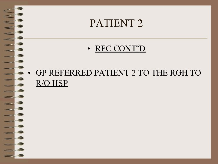 PATIENT 2 • RFC CONT'D • GP REFERRED PATIENT 2 TO THE RGH TO
