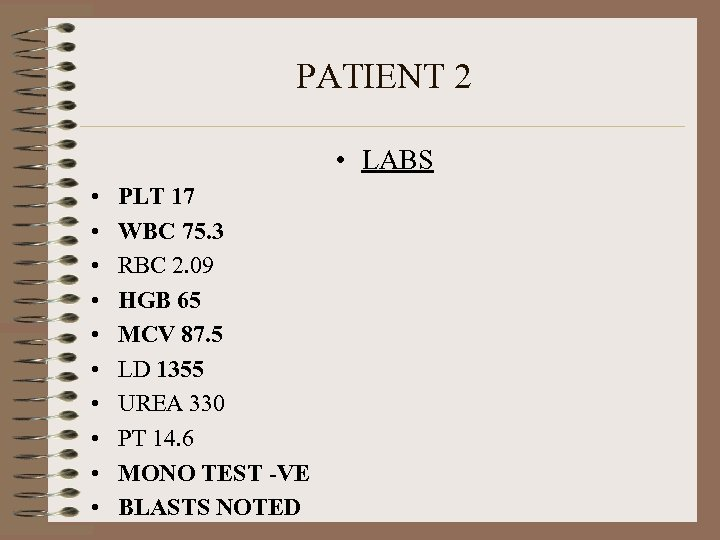 PATIENT 2 • LABS • • • PLT 17 WBC 75. 3 RBC 2.