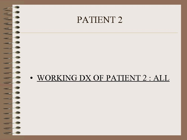 PATIENT 2 • WORKING DX OF PATIENT 2 : ALL