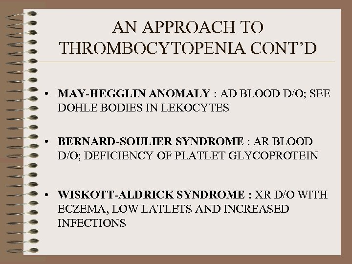 AN APPROACH TO THROMBOCYTOPENIA CONT'D • MAY-HEGGLIN ANOMALY : AD BLOOD D/O; SEE DOHLE