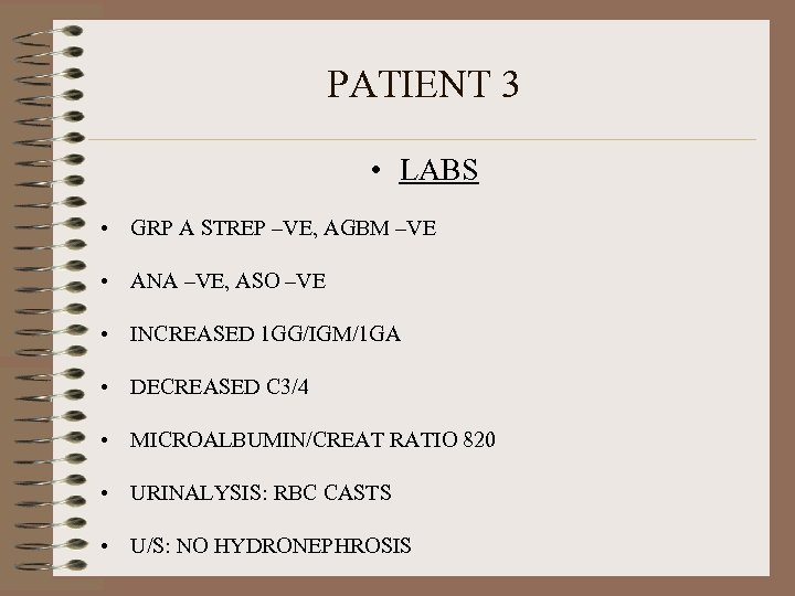 PATIENT 3 • LABS • GRP A STREP –VE, AGBM –VE • ANA –VE,