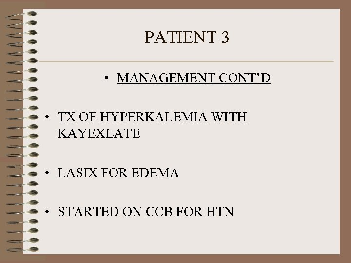 PATIENT 3 • MANAGEMENT CONT'D • TX OF HYPERKALEMIA WITH KAYEXLATE • LASIX FOR