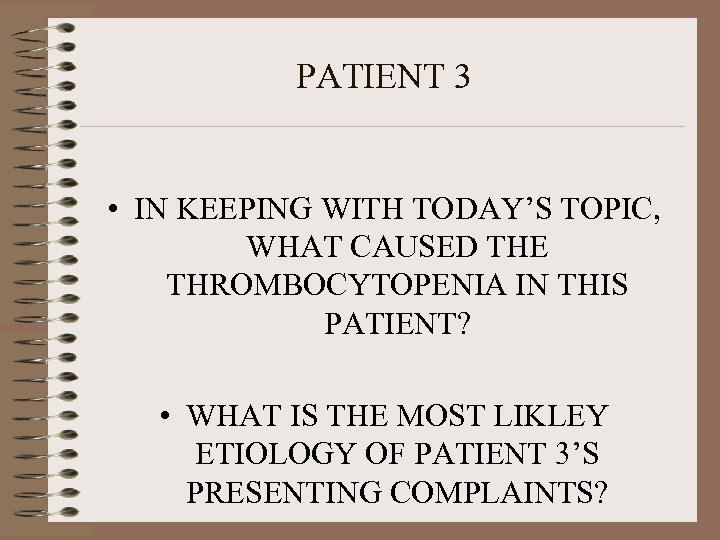PATIENT 3 • IN KEEPING WITH TODAY'S TOPIC, WHAT CAUSED THE THROMBOCYTOPENIA IN THIS