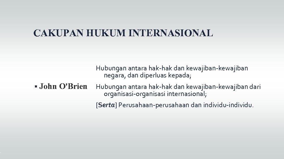 CAKUPAN HUKUM INTERNASIONAL Hubungan antara hak-hak dan kewajiban-kewajiban negara, dan diperluas kepada; John O'Brien