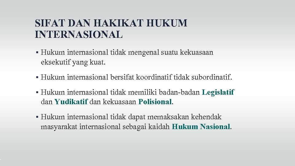 SIFAT DAN HAKIKAT HUKUM INTERNASIONAL Hukum internasional tidak mengenal suatu kekuasaan eksekutif yang kuat.