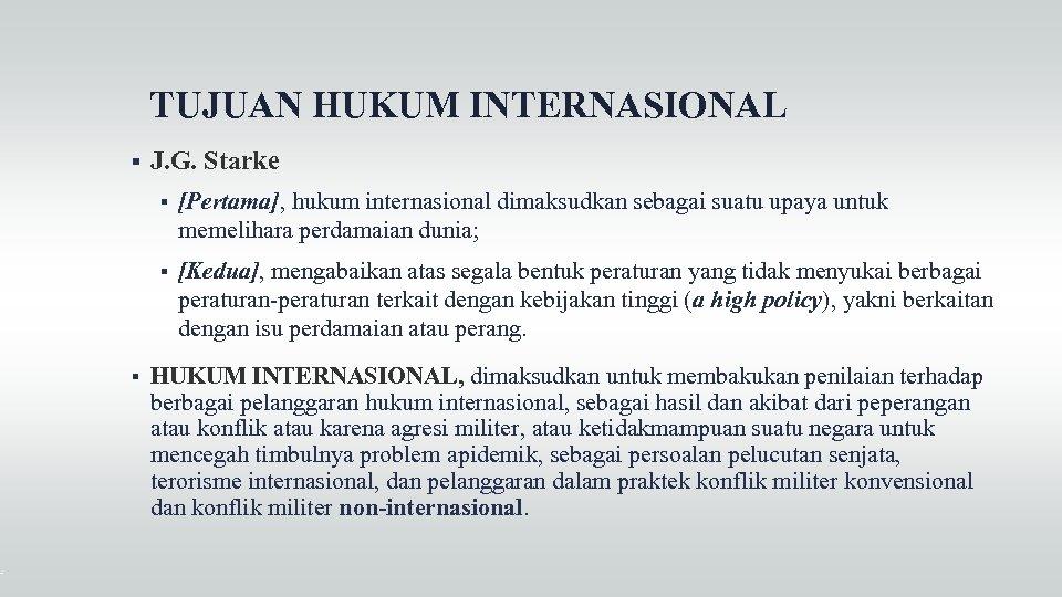 TUJUAN HUKUM INTERNASIONAL J. G. Starke [Pertama], hukum internasional dimaksudkan sebagai suatu upaya untuk