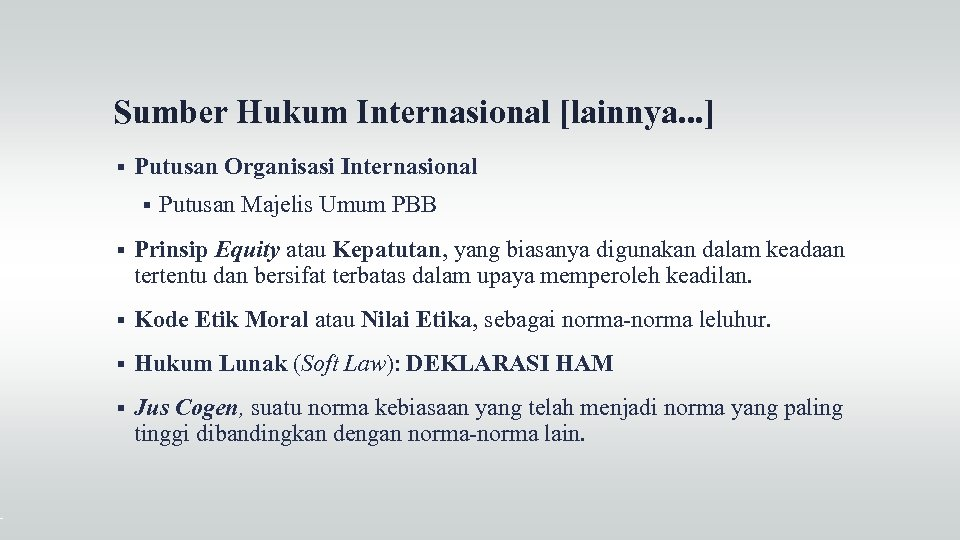 Sumber Hukum Internasional [lainnya. . . ] Putusan Organisasi Internasional Putusan Majelis Umum PBB