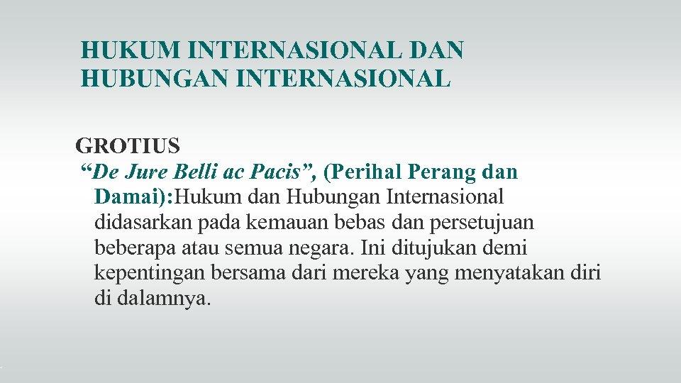 """HUKUM INTERNASIONAL DAN HUBUNGAN INTERNASIONAL GROTIUS """"De Jure Belli ac Pacis"""", (Perihal Perang dan"""