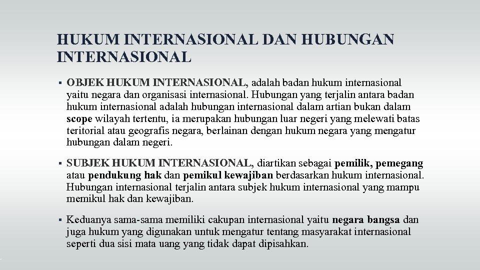 HUKUM INTERNASIONAL DAN HUBUNGAN INTERNASIONAL OBJEK HUKUM INTERNASIONAL, adalah badan hukum internasional yaitu negara