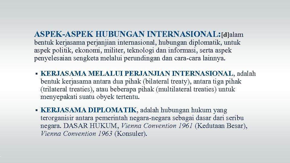 ASPEK-ASPEK HUBUNGAN INTERNASIONAL: [d]alam bentuk kerjasama perjanjian internasional, hubungan diplomatik, untuk aspek politik, ekonomi,