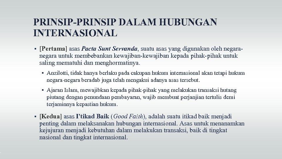 PRINSIP-PRINSIP DALAM HUBUNGAN INTERNASIONAL [Pertama] asas Pacta Sunt Servanda, suatu asas yang digunakan oleh