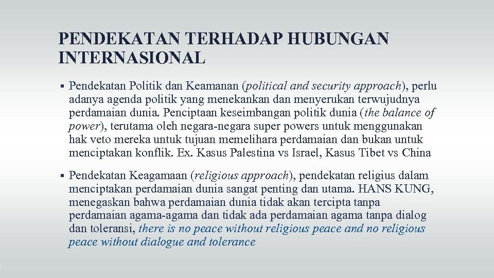 PENDEKATAN TERHADAP HUBUNGAN INTERNASIONAL Pendekatan Politik dan Keamanan (political and security approach), perlu adanya