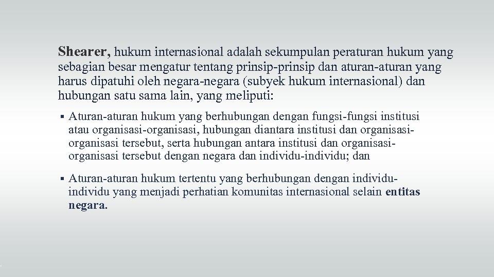 Shearer, hukum internasional adalah sekumpulan peraturan hukum yang sebagian besar mengatur tentang prinsip-prinsip dan
