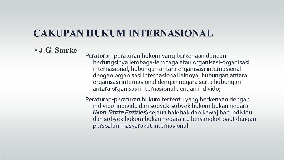 CAKUPAN HUKUM INTERNASIONAL J. G. Starke Peraturan-peraturan hukum yang berkenaan dengan berfungsinya lembaga-lembaga atau