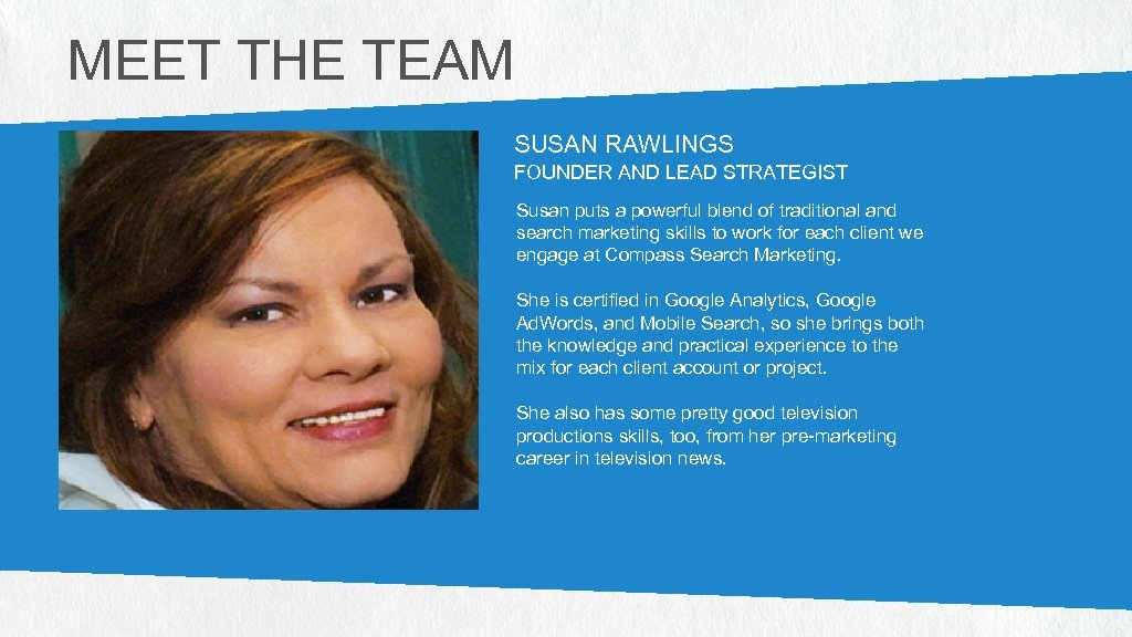 MEET THE TEAM SUSAN RAWLINGS FOUNDER AND LEAD STRATEGIST Susan puts a powerful blend