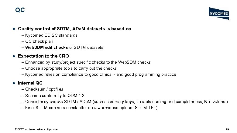 QC l Quality control of SDTM, ADa. M datasets is based on – Nycomed