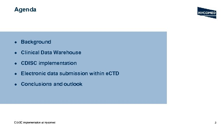 Agenda l Background l Clinical Data Warehouse l CDISC implementation l Electronic data submission
