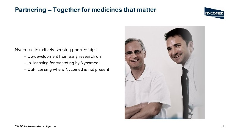 Partnering – Together for medicines that matter Nycomed is actively seeking partnerships – Co-development