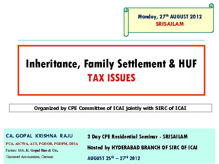 Monday, 27 th AUGUST 2012 SRISAILAM Inheritance, Family Settlement & HUF TAX ISSUES Organized