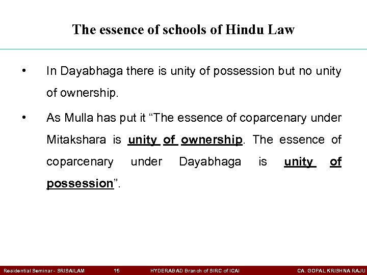 The essence of schools of Hindu Law • In Dayabhaga there is unity of