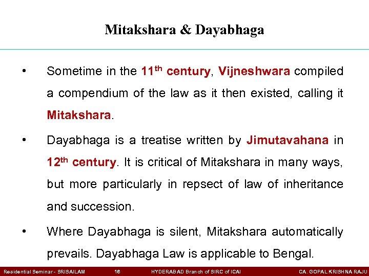 Mitakshara & Dayabhaga • Sometime in the 11 th century, Vijneshwara compiled a compendium
