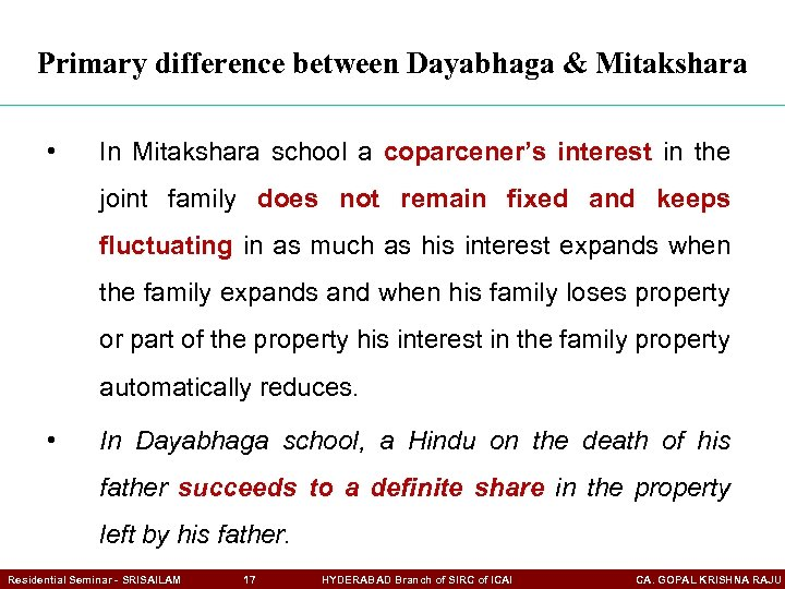 Primary difference between Dayabhaga & Mitakshara • In Mitakshara school a coparcener's interest in
