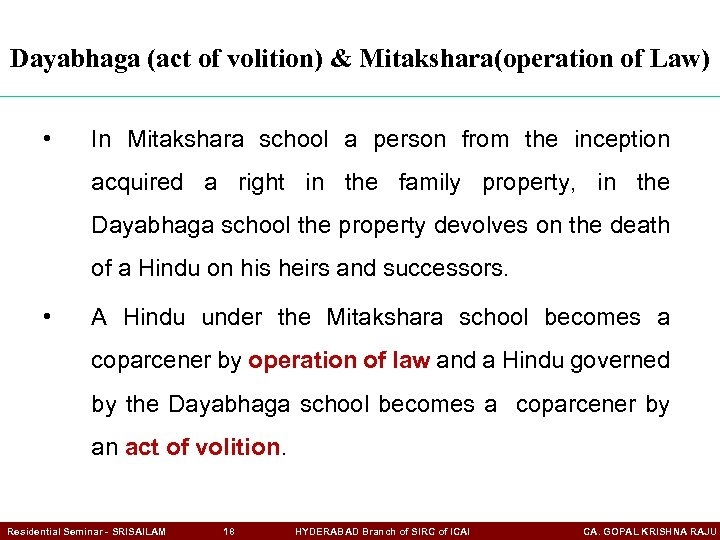Dayabhaga (act of volition) & Mitakshara(operation of Law) • In Mitakshara school a person