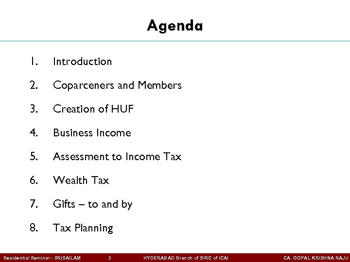Agenda 1. Introduction 2. Coparceners and Members 3. Creation of HUF 4. Business Income