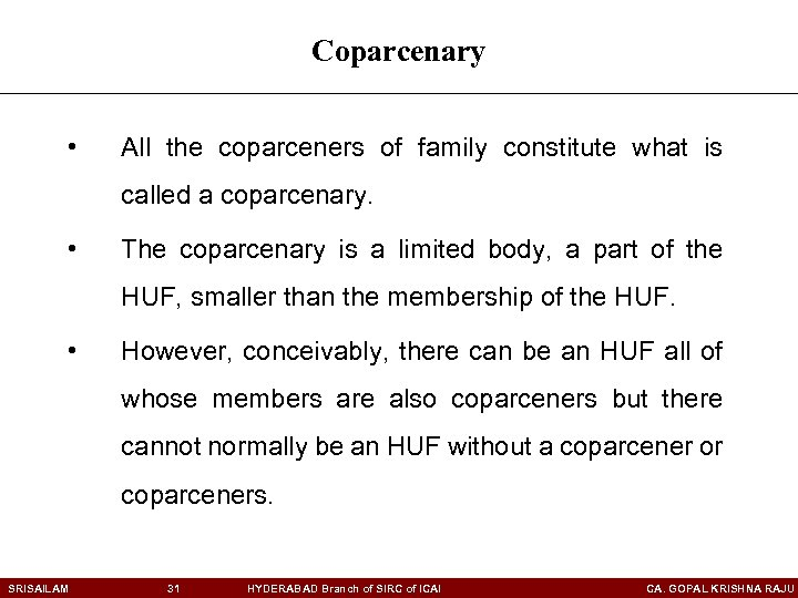 Coparcenary • All the coparceners of family constitute what is called a coparcenary. •