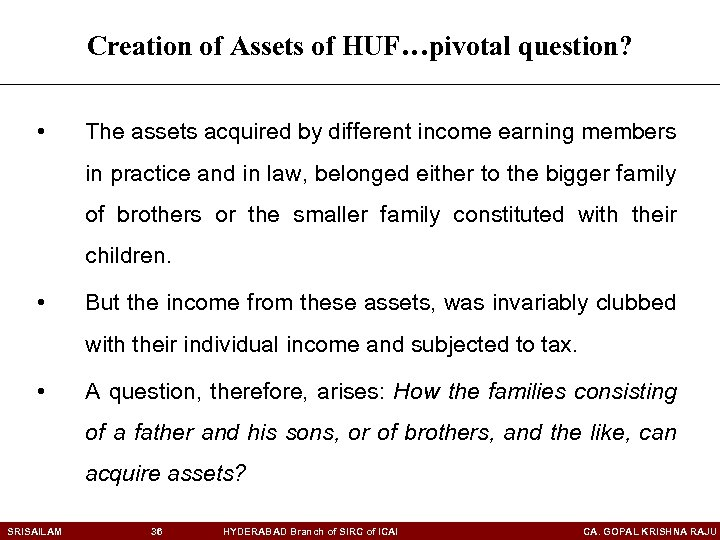 Creation of Assets of HUF…pivotal question? • The assets acquired by different income earning