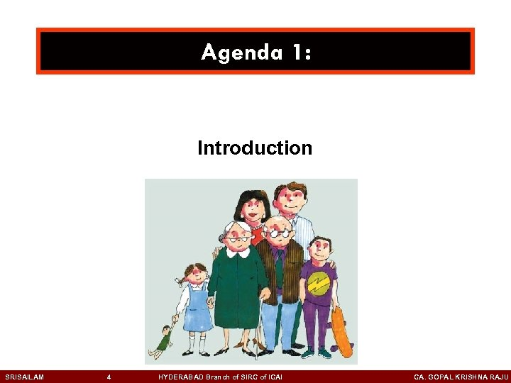 Agenda 1: Introduction SRISAILAM 4 HYDERABAD Branch of SIRC of ICAI CA. GOPAL KRISHNA