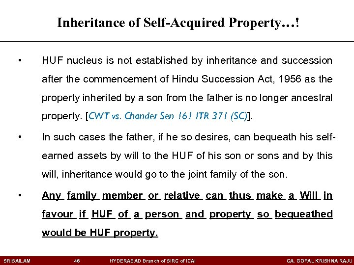 Inheritance of Self-Acquired Property…! • HUF nucleus is not established by inheritance and succession