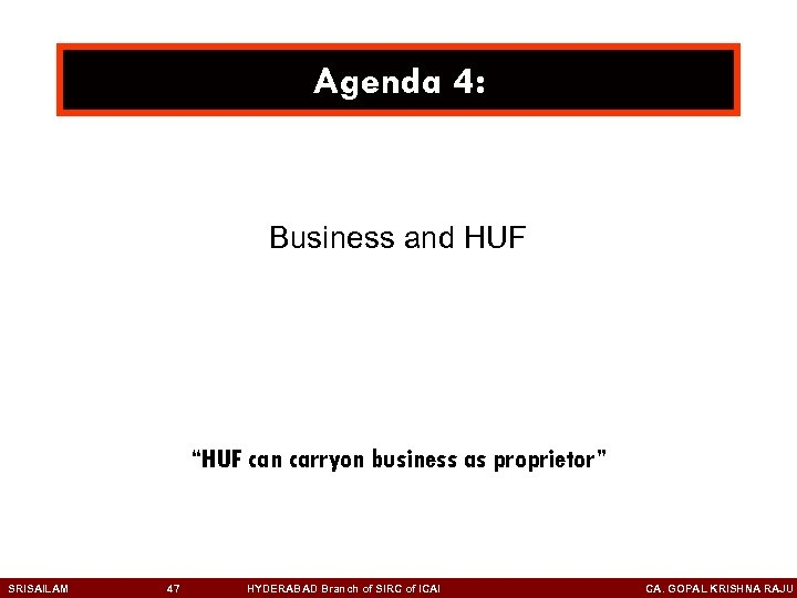 """Agenda 4: Business and HUF """"HUF can carryon business as proprietor"""" SRISAILAM 47 HYDERABAD"""