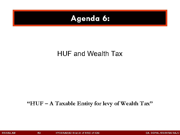 """Agenda 6: HUF and Wealth Tax """"HUF – A Taxable Entity for levy of"""
