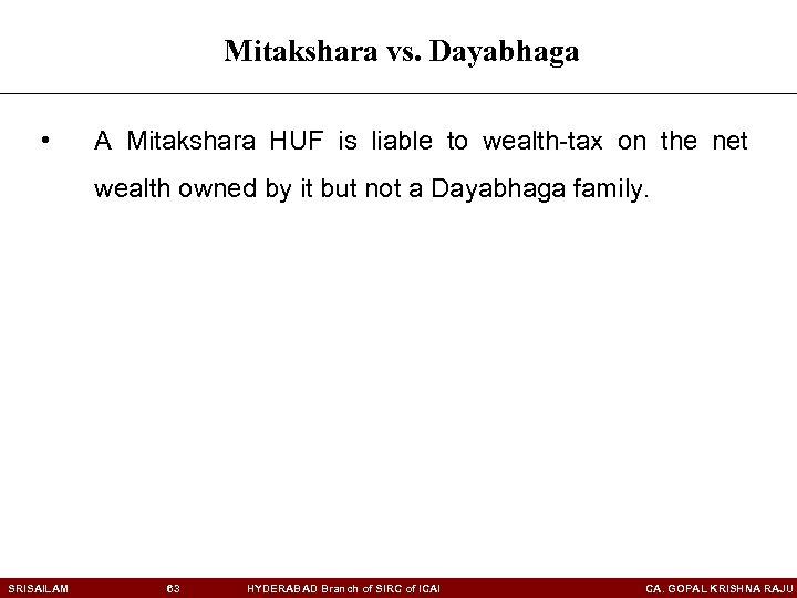 Mitakshara vs. Dayabhaga • A Mitakshara HUF is liable to wealth-tax on the net