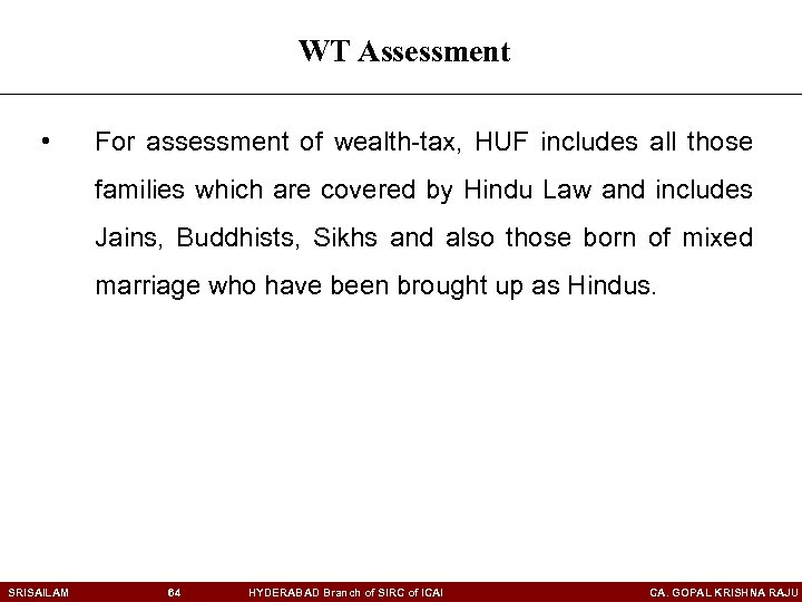 WT Assessment • For assessment of wealth-tax, HUF includes all those families which are