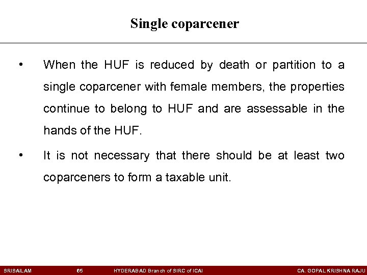 Single coparcener • When the HUF is reduced by death or partition to a
