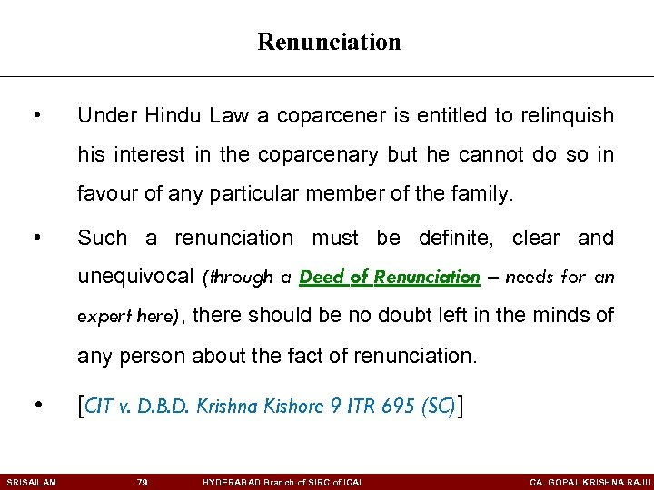 Renunciation • Under Hindu Law a coparcener is entitled to relinquish his interest in
