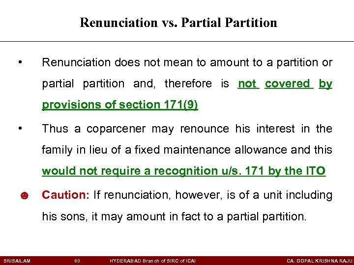 Renunciation vs. Partial Partition • Renunciation does not mean to amount to a partition